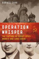 Cover image for Operation Whisper The Capture of Soviet Spies Morris and Lona Cohen