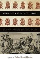 Cover image for Community without Consent New Perspectives on the Stamp Act