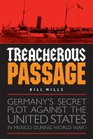 Cover image for Treacherous Passage Germany's Secret Plot against the United States in Mexico during World War I
