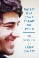 Cover image for The boy who could change the world : the writings of Aaron Swartz