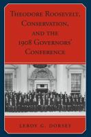 Cover image for Theodore Roosevelt, Conservation, and the 1908 Governors' Conference