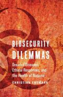 Cover image for Biosecurity Dilemmas Dreaded Diseases, Ethical Responses, and the Health of Nations