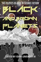Cover image for Black and brown planets the politics of race in science fiction