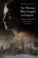 Cover image for The Woman Who Fought an Empire Sarah Aaronsohn and Her Nili Spy Ring