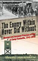 Cover image for The Enemy Within Never Did Without German and Japanese Prisoners of War At Camp Huntsville, Texas, 1942-1945