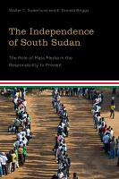 Cover image for The Independence of South Sudan The Role of Mass Media in the Responsibility to Prevent