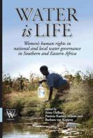 Cover image for Water is Life Women�s human rights in national and local water governance in Southern and Eastern Africa