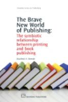 Cover image for The brave new world of publishing the symbiotic relationship between printing and book publishing