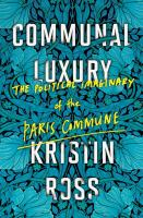 Cover image for Communal luxury : the political imaginary of the Paris Commune