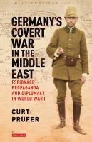 Cover image for Germany's covert war in the Middle East : espionage, propaganda and diplomacy in World War I