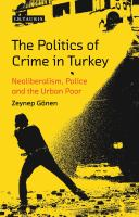 Cover image for The politics of crime in Turkey : neoliberalism, police and the urban poor