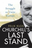 Cover image for Churchill's last stand : the struggle to unite Europe