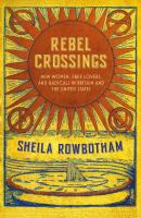 Cover image for Rebel crossings : new women, free lovers, and radicals in Britain and America
