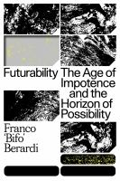Cover image for Futurability : the age of impotence and the horizon of possibility