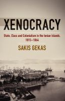 Cover image for Xenocracy State, Class and Colonialism in the Ionian Islands, 1815-1864