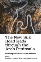 Cover image for The new Silk Road leads through the Arab Peninsula : mastering global business and innovation