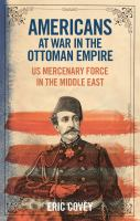 Cover image for Americans at war in the Ottoman Empire: US  mercenary forces in the middle east