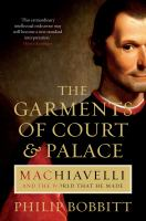 Cover image for The garments of court and palace : Machiavelli and the world that he made