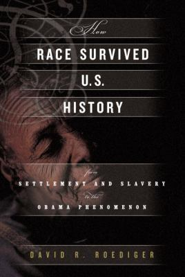 Cover image for How race survived US history : from settlement and slavery to the Obama phenomenon