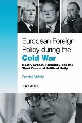 Cover image for European foreign policy during the Cold War : Heath, Brandt, Pompidou and the dream of political unity