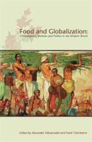 Cover image for Food and globalization : consumption, markets and politics in the modern world