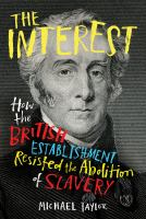 Cover image for The interest : how the British establishment resisted the abolition of slavery
