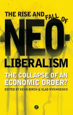 Cover image for The rise and fall of neoliberalism : the collapse of an economic order?