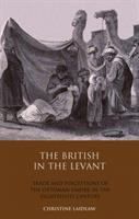 Cover image for The British in the Levant : trade and perceptions of the Ottoman Empire in the eighteenth century