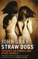Cover image for Straw dogs : thoughts on humans and other animals