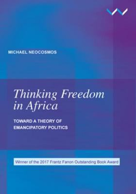 Cover image for Thinking Freedom in Africa Toward a theory of emancipatory politics