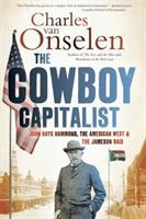 Cover image for The cowboy capitalist : John Hays Hammond, the American West, and the Jameson raid