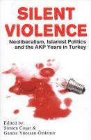 Cover image for Silent violence : neoliberalism, Islamist politics and the AKP years in Turkey