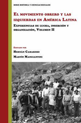 Cover image for El movimiento obrero y las izquierdas en América Latina Experiencias de lucha, inserción y organización (Volumen 2) / Volumen II :