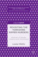 Cover image for Revisiting the Yorkshire Ripper Murders Histories of Gender, Violence and Victimhood