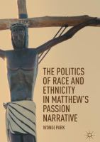Cover image for The Politics of Race and Ethnicity in Matthew's Passion Narrative