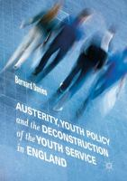 Cover image for Austerity, Youth Policy and the Deconstruction of the Youth Service in England