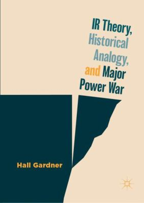 Cover image for IR Theory, Historical Analogy, and Major Power War
