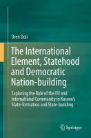 Cover image for The International Element, Statehood and Democratic Nation-building Exploring the Role of the EU and International Community in Kosovo's State-formation and State-building