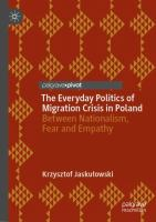 Cover image for The Everyday Politics of Migration Crisis in Poland Between Nationalism, Fear and Empathy