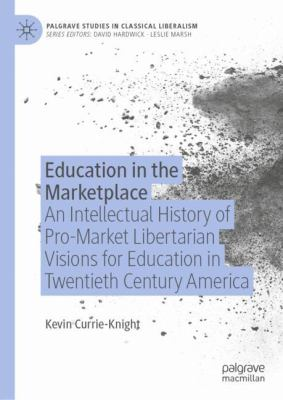 Cover image for Education in the Marketplace An Intellectual History of Pro-Market Libertarian Visions for Education in Twentieth Century America