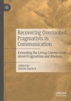 Cover image for Recovering Overlooked Pragmatists in Communication Extending the Living Conversation about Pragmatism and Rhetoric