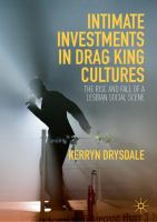 Cover image for Intimate Investments in Drag King Cultures The Rise and Fall of a Lesbian Social Scene