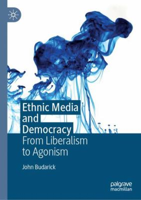 Cover image for Ethnic Media and Democracy From Liberalism to Agonism