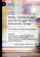 Cover image for Media, Communication and the Struggle for Democratic Change Case Studies on Contested Transitions