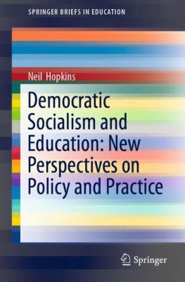 Cover image for Democratic Socialism and Education: New Perspectives on Policy and Practice