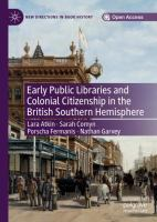 Cover image for Early Public Libraries and Colonial Citizenship in the British Southern Hemisphere