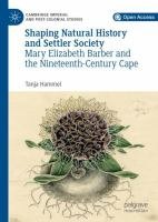 Cover image for Shaping Natural History and Settler Society Mary Elizabeth Barber and the Nineteenth-Century Cape