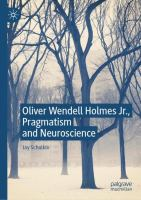 Cover image for Oliver Wendell Holmes Jr., Pragmatism and Neuroscience