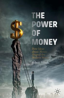 Cover image for The Power of Money How Ideas about Money Shaped the Modern World