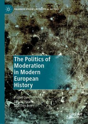 Cover image for The Politics of Moderation in Modern European History
